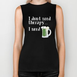I don't need therapy, I need Green Beer! Happy St. Patrick's Day! Biker Tank