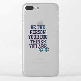 Be the Person your Dog thinks you are Clear iPhone Case