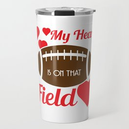 """Fan of football? Tell the world! Wear this tee anytime you want!""""My Heart Is On That Football Field"""" Travel Mug"""
