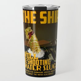 The Ship Will Be Shooting Water Slugs Travel Mug
