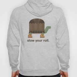 Slow Your Roll Hoody