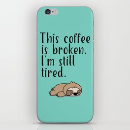 THIS COFFEE IS BROKEN. I'M STILL TIRED. iPhone Skin