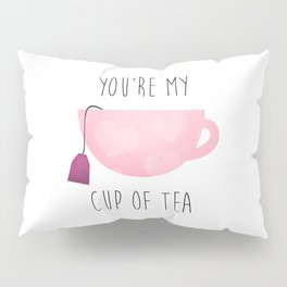 You're My Cup Of Tea Pillow Sham