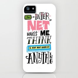 The Internet Makes Me Think I am Not Good At Anything iPhone Case