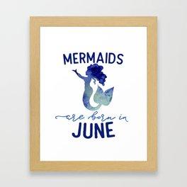 Mermaids are born in June Framed Art Print