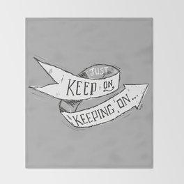 Keep On Keeping On Throw Blanket
