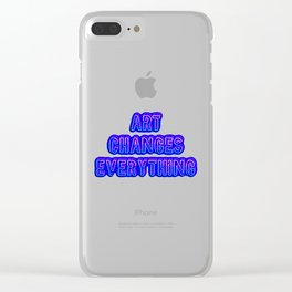 Art Changes Everything Clear iPhone Case