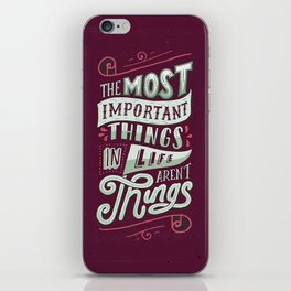 THE MOST IMPORTANT THINGS IN LIFE ARENT THINGS iPhone Skin