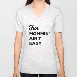 Fur Mommin' Ain't Easy Unisex V-Neck