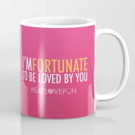 I'm Fortunate to be Loved by You Coffee Mug
