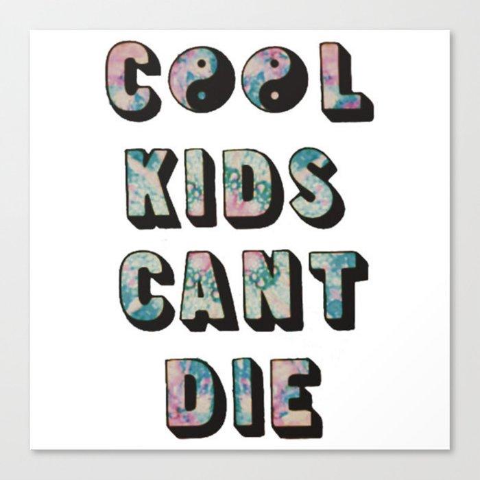 Cool Kids Can't Die. Canvas Print