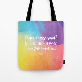 Stop acting so small... Rumi Quote Tote Bag