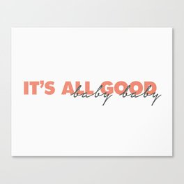 It's All Good Canvas Print