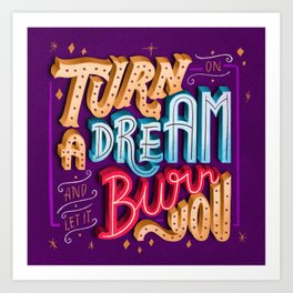 Turn on a dream and let it burn you Art Print