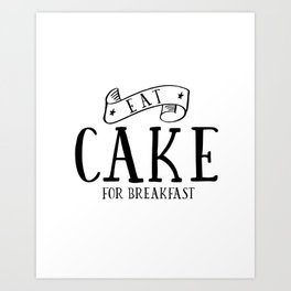 Eat cake for breakfast,kitchen vinyl home cafe family wall funny quote, Present modern home decor Art Print