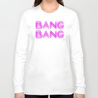 minaj Long Sleeve T-shirts featuring BANG BANG by Joe Alexander