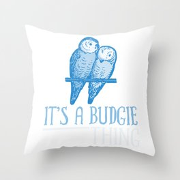 It's A Budgie Thing wb Throw Pillow