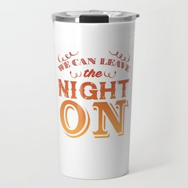 We Can Leave the Night On Funny Graphic T-shirt Travel Mug