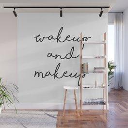 Wake Up and Make Up Wall Mural
