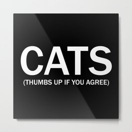 Cats. (Thumbs up if you agree) in white. Metal Print