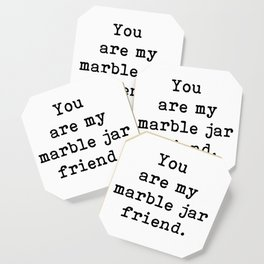 You are my marble jar friend, Brene Brown inspired, gift for a friend, Coaster