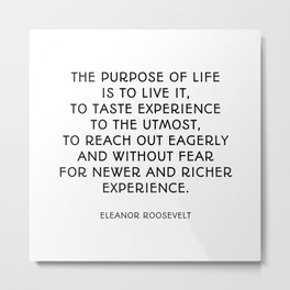Adventure Quotes - The purpose of life is to live it Metal Print