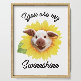 You are my Swineshine Serving Tray