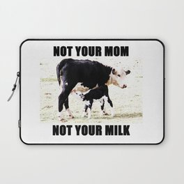 Not Your Mom Not Your Milk Laptop Sleeve