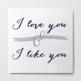 I love you & I like you Metal Print