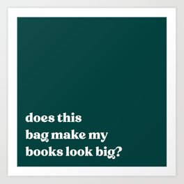Does this bag make my books look big?  Art Print