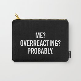 Overreacting Funny Quote Carry-All Pouch