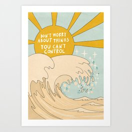 Don't worry about things you can't control Art Print