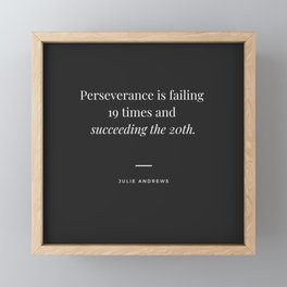 Motivational Inspirational Quote - Perseverance is failing 19 times and succeeding the 20th - Julie Andrews Framed Mini Art Print