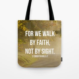 For We Walk By Faith, Not By Sight - 2 Corinthians 5:7 - Bible Quote - Inspirational Quote Tote Bag