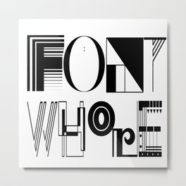 Font Whore Typography Metal Print