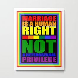 MARRIAGE IS A HUMAN RIGHT Metal Print