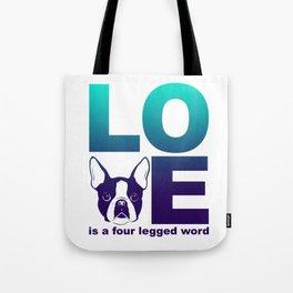 LOVE - Is a four legged word - Boston Terrier Dog print Tote Bag