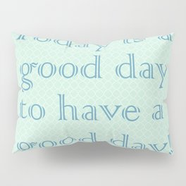 Today is a good day to have a good day! in Mint Pillow Sham