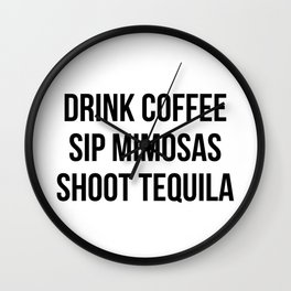 Drink Coffee Sip Mimosas Shoot Tequila Wall Clock