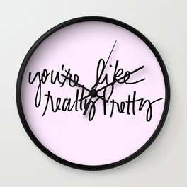 You're like really pretty - black Wall Clock