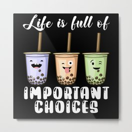 Life Is Full Of Important Choices Bubble Metal Print