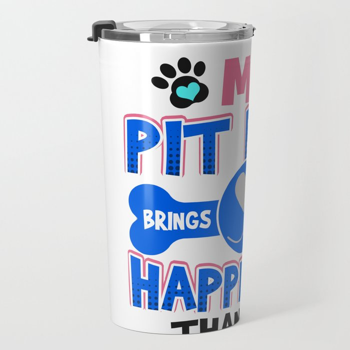 Pit Bull Dog Lover My Pit Bull Brings Me More Happiness than You Travel Mug