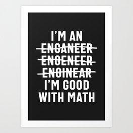 Engineer. I'm Good With Math Art Print