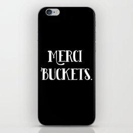 Merci Buckets iPhone Skin