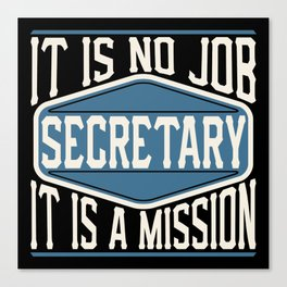 Secretary  - It Is No Job, It Is A Mission Canvas Print