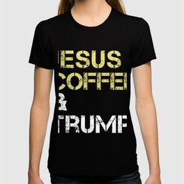 Jesus Coffee & Trump print For Christian Trump Supporters  graphic T-shirt