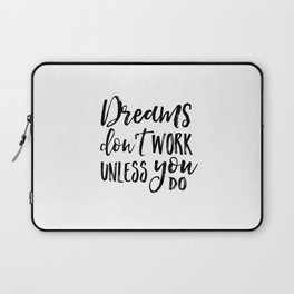 Dreams Don't Work Unless You Do,Motivational Quote,Inspirational Quote,Children Quote,Kids Gift,Nurs Laptop Sleeve