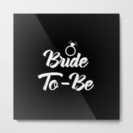 Baesic Bride-To-Be (Black & White) Metal Print