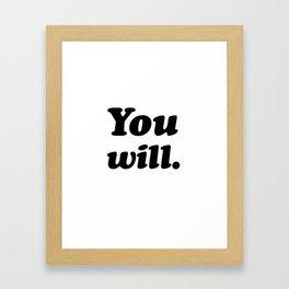 You will. Framed Art Print