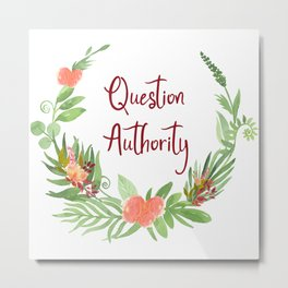 Question Authority - A Floral Print Metal Print